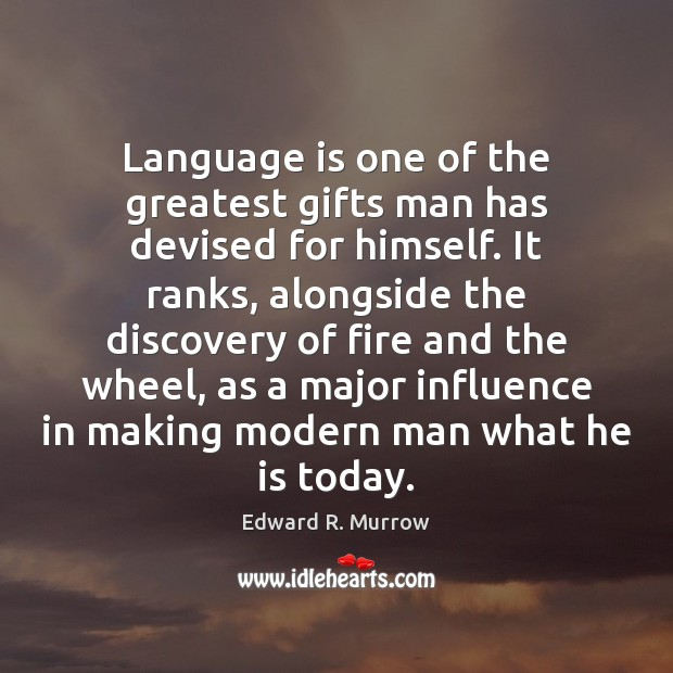 Image, Language is one of the greatest gifts man has devised for himself.