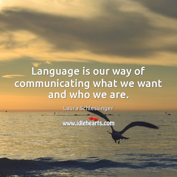 Image, Language is our way of communicating what we want and who we are.