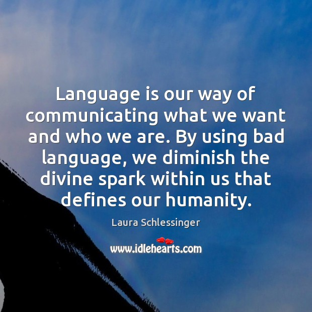 Language is our way of communicating what we want and who we Image
