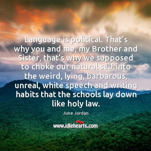 Image, Language is political. That's why you and me, my brother and sister, that's why we supposed