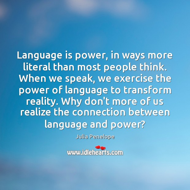 Language is power, in ways more literal than most people think. When Image