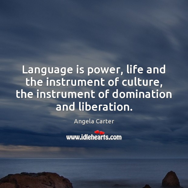 Image, Language is power, life and the instrument of culture, the instrument of