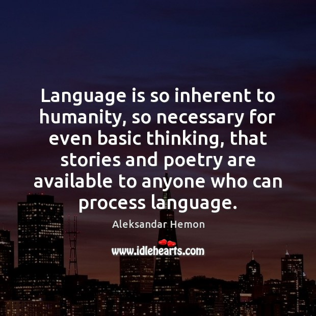 Image, Language is so inherent to humanity, so necessary for even basic thinking,