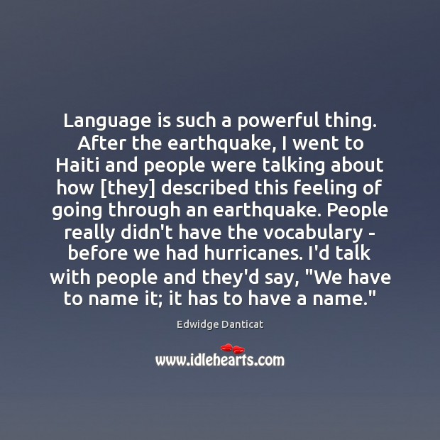 Image, Language is such a powerful thing. After the earthquake, I went to