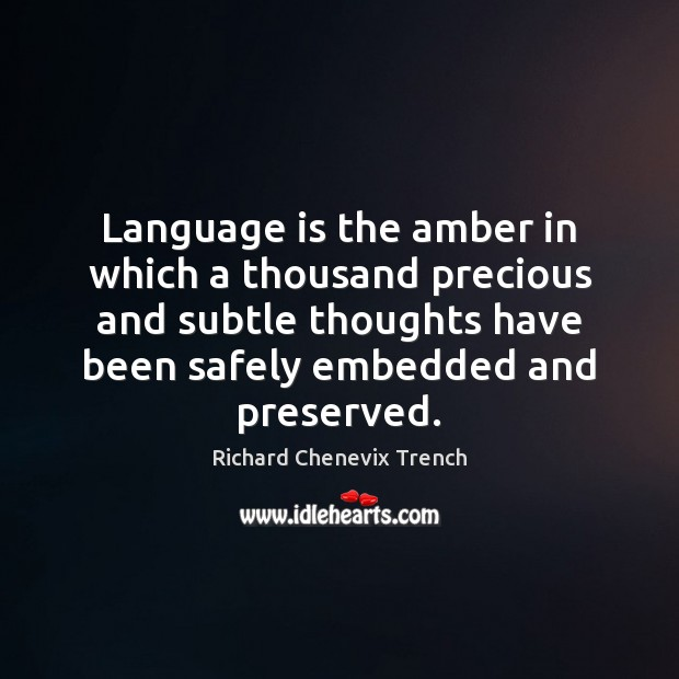 Language is the amber in which a thousand precious and subtle thoughts Image