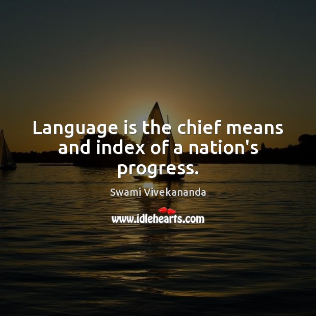 Language is the chief means and index of a nation's progress. Image