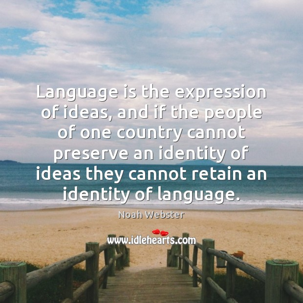 Language is the expression of ideas, and if the people of one Image
