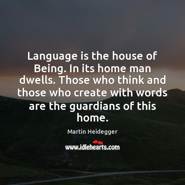 Language is the house of Being. In its home man dwells. Those Martin Heidegger Picture Quote