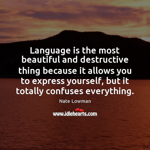 Language is the most beautiful and destructive thing because it allows you Image