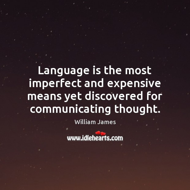 Language is the most imperfect and expensive means yet discovered for communicating Image