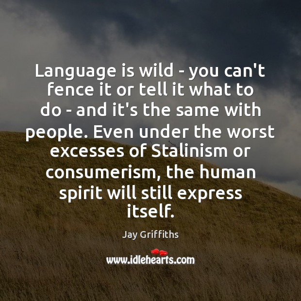 Language is wild – you can't fence it or tell it what Image