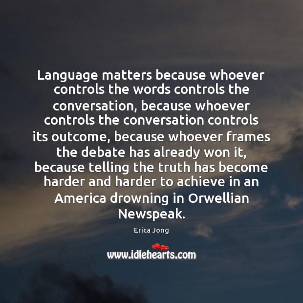 Image, Language matters because whoever controls the words controls the conversation, because whoever