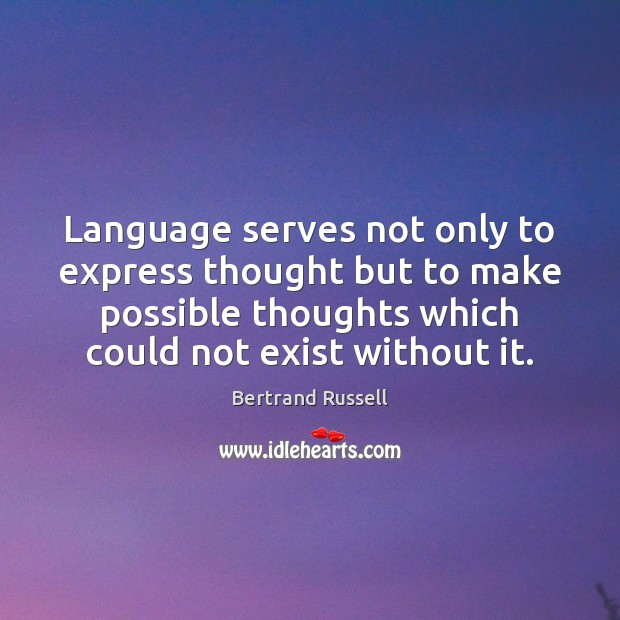Image, Language serves not only to express thought but to make possible thoughts