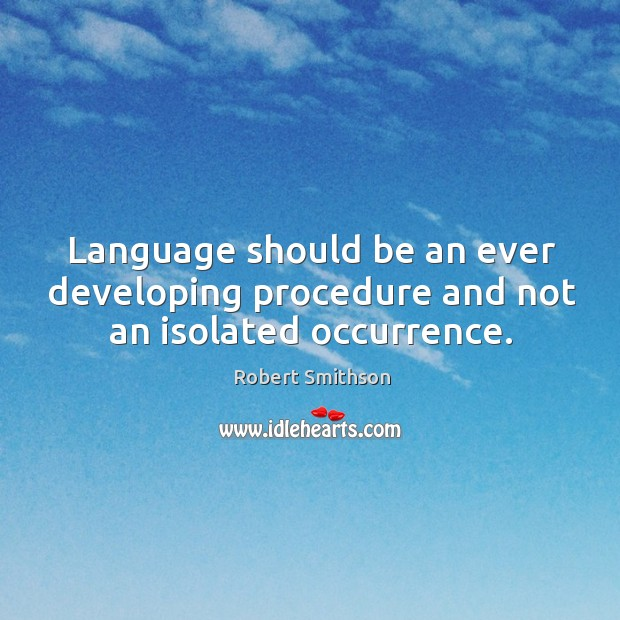 Language should be an ever developing procedure and not an isolated occurrence. Image
