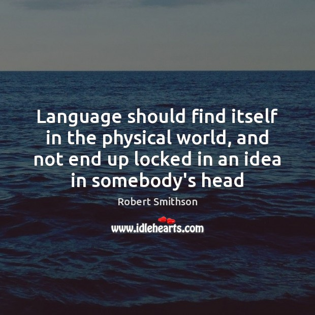 Language should find itself in the physical world, and not end up Image