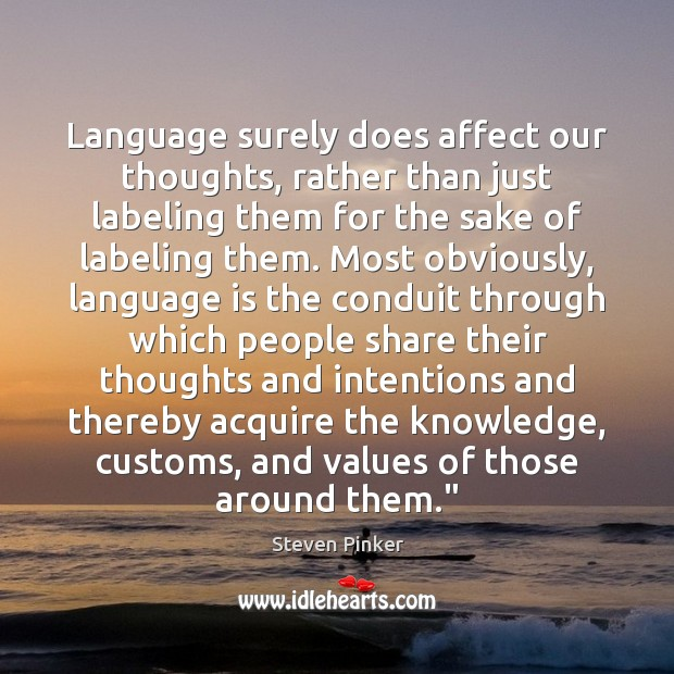 Language surely does affect our thoughts, rather than just labeling them for Image