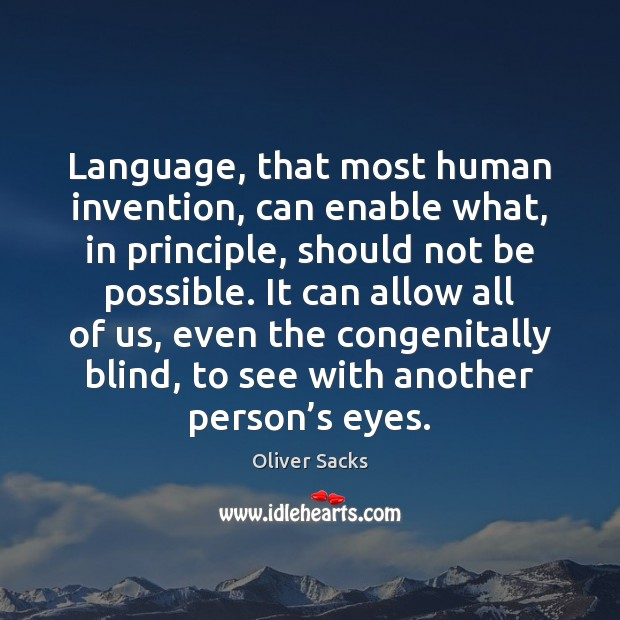 Language, that most human invention, can enable what, in principle, should not Image