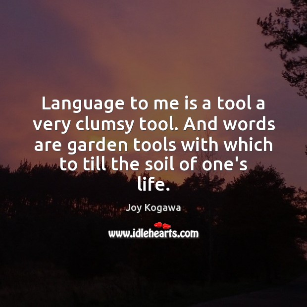 Language to me is a tool a very clumsy tool. And words Image