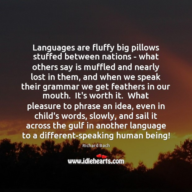 Languages are fluffy big pillows stuffed between nations – what others say Richard Bach Picture Quote