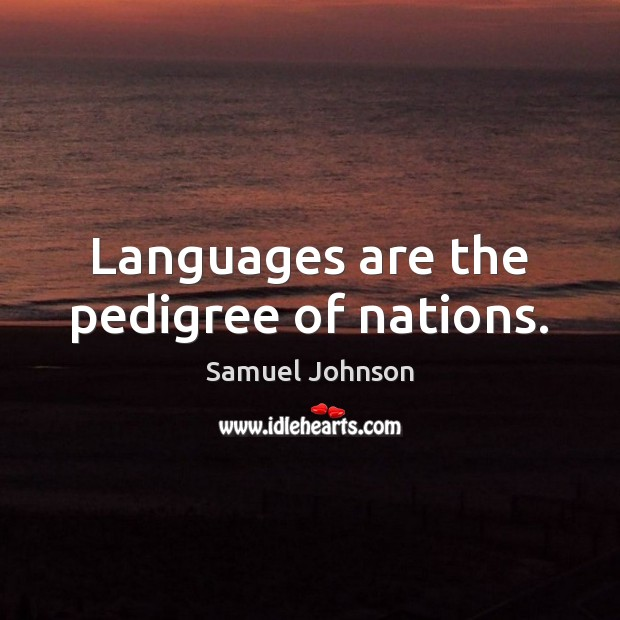 Image, Languages are the pedigree of nations.
