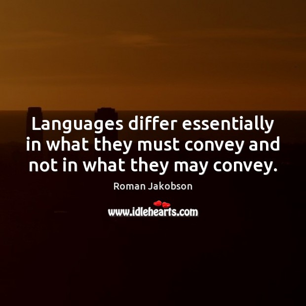 Languages differ essentially in what they must convey and not in what they may convey. Image