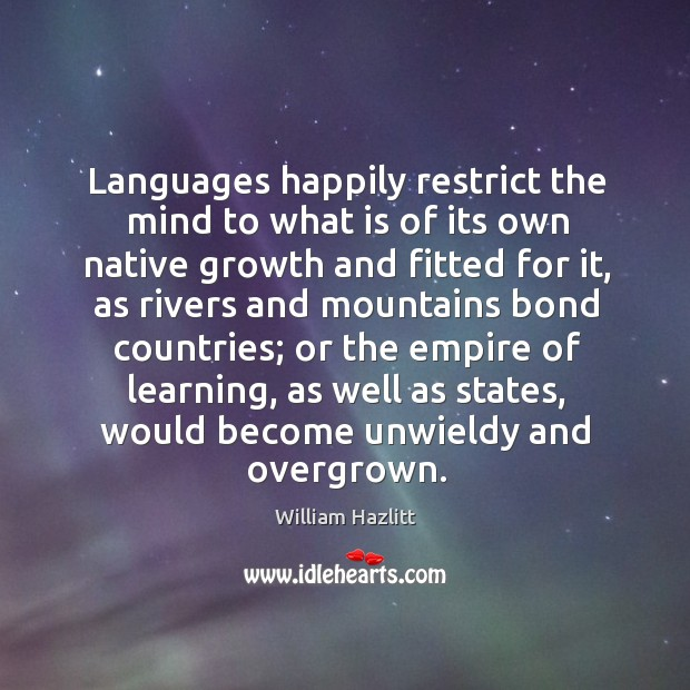 Languages happily restrict the mind to what is of its own native Image