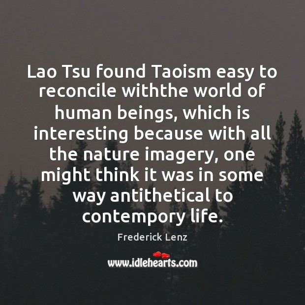 Image, Lao Tsu found Taoism easy to reconcile withthe world of human beings,
