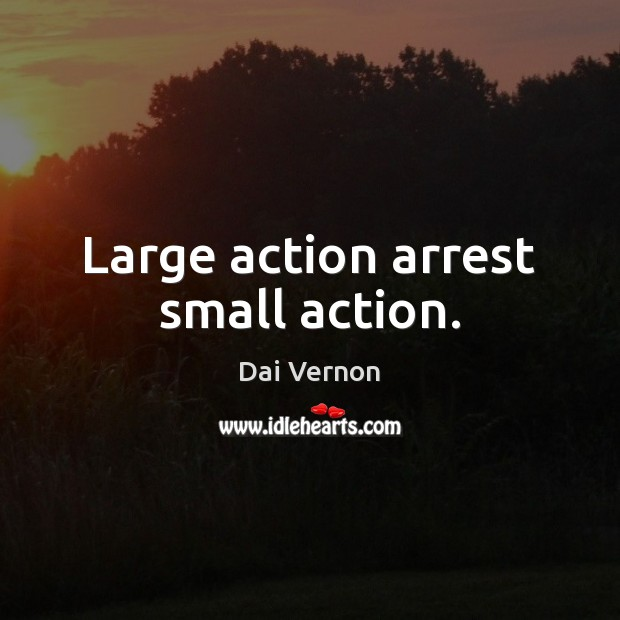 Image, Large action arrest small action.