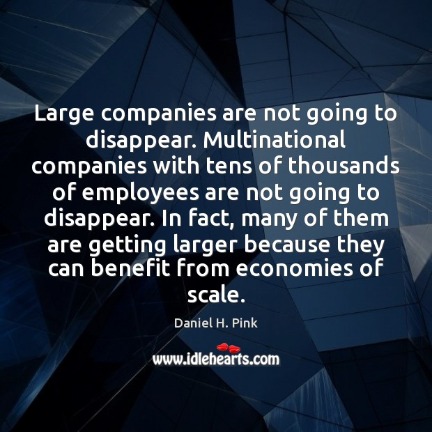 Large companies are not going to disappear. Multinational companies with tens of Image
