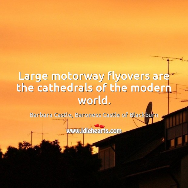 Image, Large motorway flyovers are the cathedrals of the modern world.
