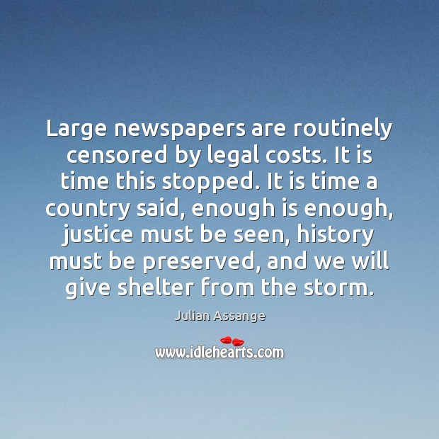 Large newspapers are routinely censored by legal costs. It is time this Julian Assange Picture Quote