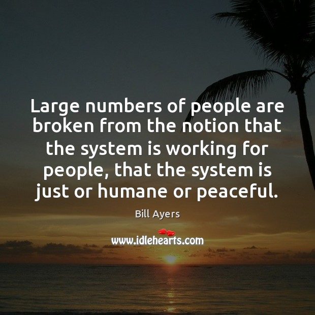 Large numbers of people are broken from the notion that the system Image