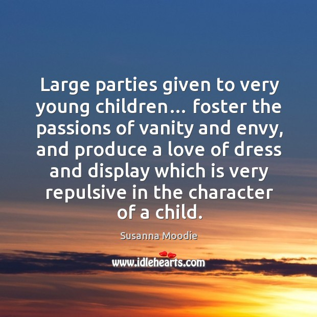 Large parties given to very young children… foster the passions of vanity and envy Image