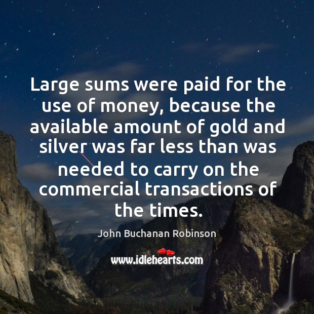 Large sums were paid for the use of money, because the available amount of gold Image