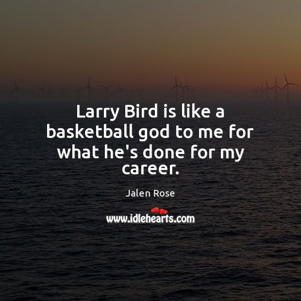 Larry Bird is like a basketball God to me for what he's done for my career. Image