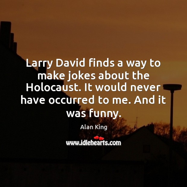 Image, Larry David finds a way to make jokes about the Holocaust. It