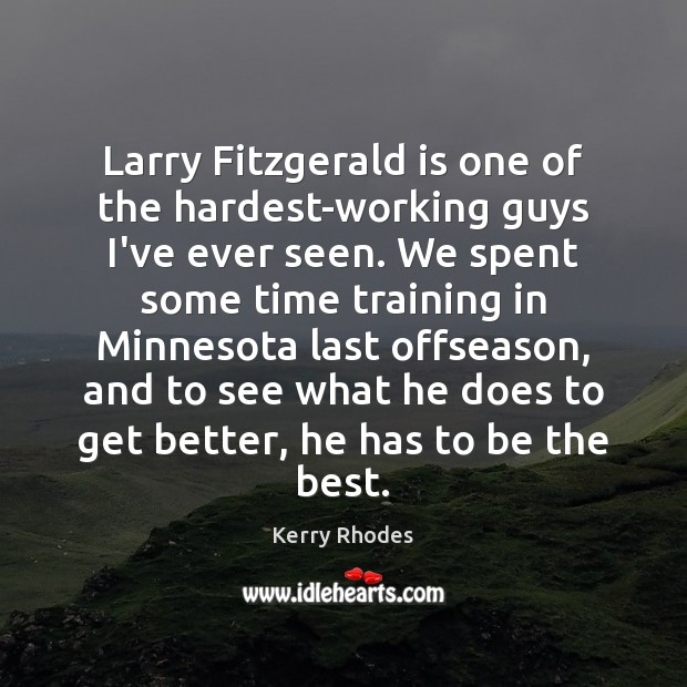 Larry Fitzgerald is one of the hardest-working guys I've ever seen. We Image