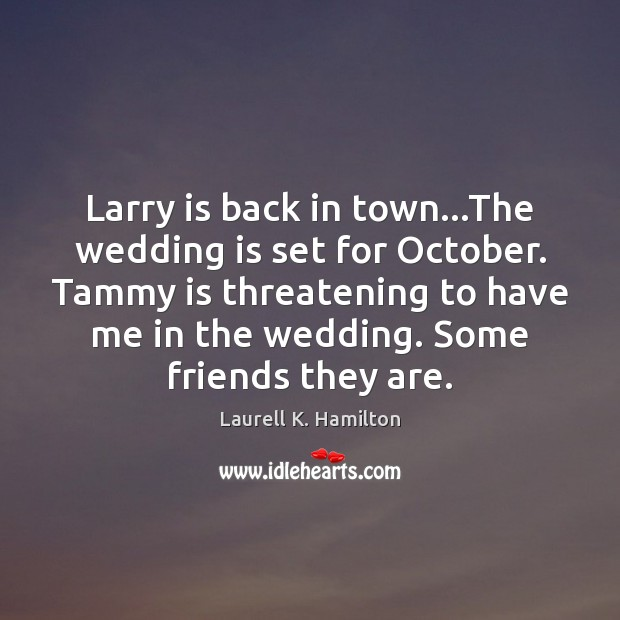 Larry is back in town…The wedding is set for October. Tammy Wedding Quotes Image