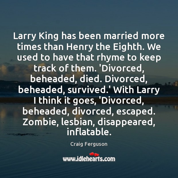 Image, Larry King has been married more times than Henry the Eighth. We