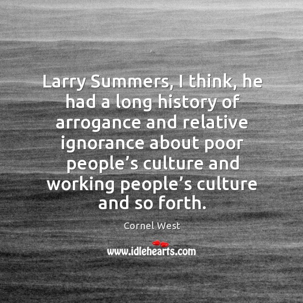 Image, Larry summers, I think, he had a long history of arrogance and relative ignorance