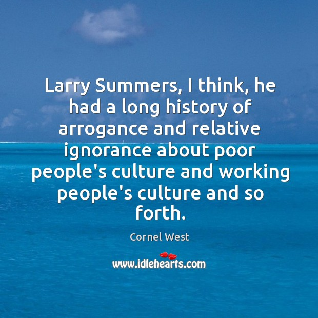 Larry Summers, I think, he had a long history of arrogance and Image