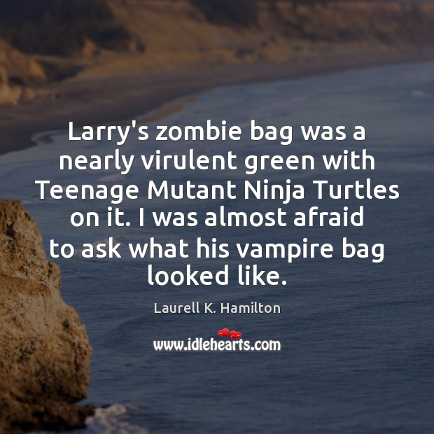 Image, Larry's zombie bag was a nearly virulent green with Teenage Mutant Ninja