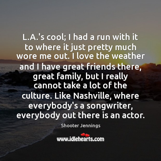 Image, L.A.'s cool; I had a run with it to where