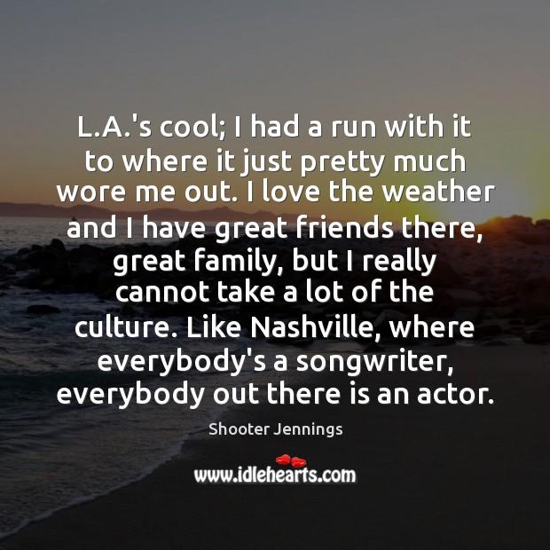 L.A.'s cool; I had a run with it to where Cool Quotes Image