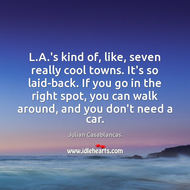 L.A.'s kind of, like, seven really cool towns. It's so Julian Casablancas Picture Quote
