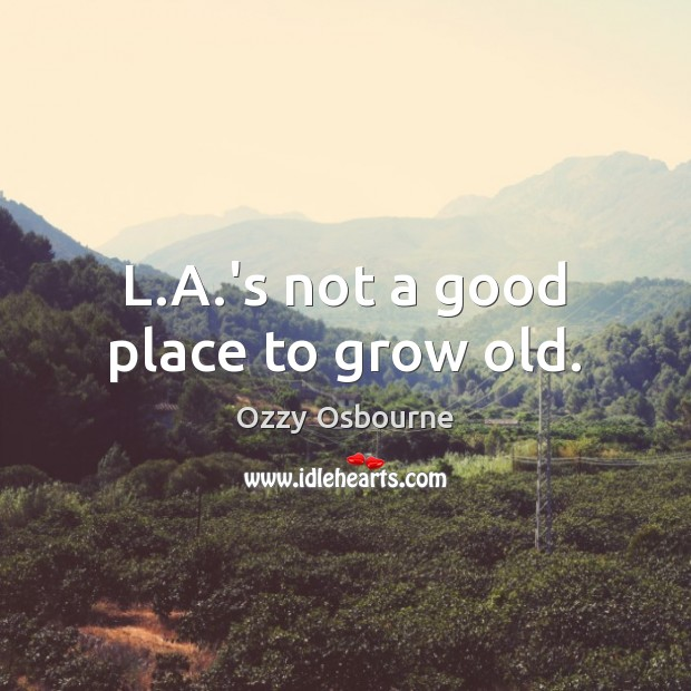 L.A.'s not a good place to grow old. Image