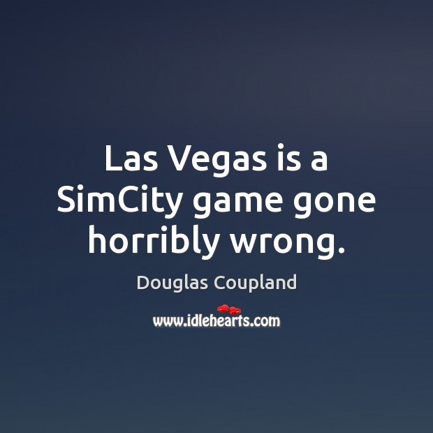 Las Vegas is a SimCity game gone horribly wrong. Image