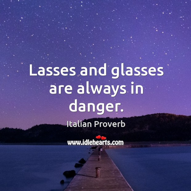 Image, Lasses and glasses are always in danger.