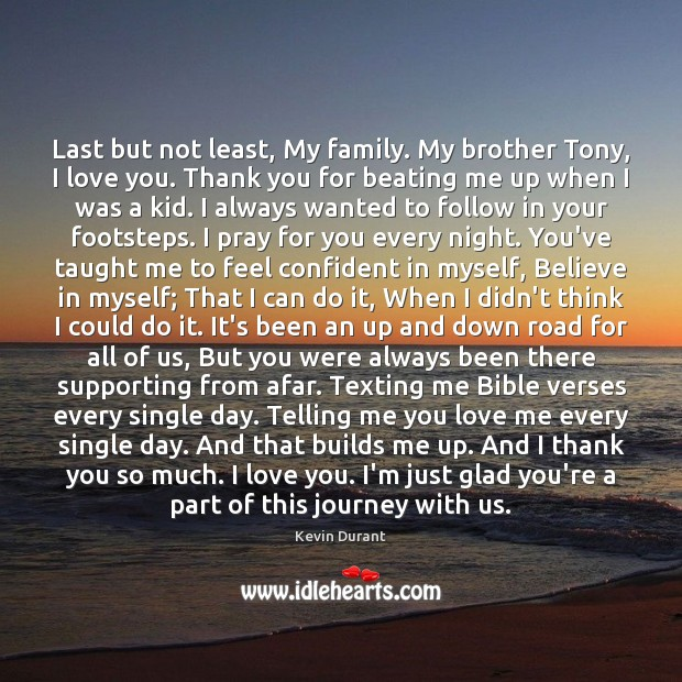 Last but not least, My family. My brother Tony, I love you. Image