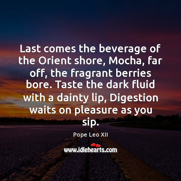 Last comes the beverage of the Orient shore, Mocha, far off, the Image
